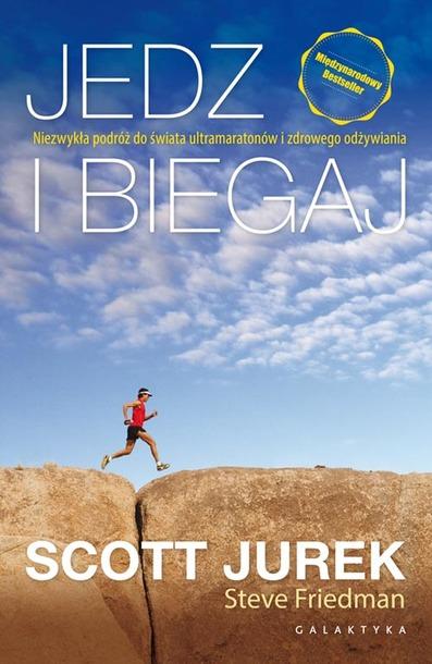 Jedz i biegaj. Niezwykła podróż do świata ultramaratonów i zdrowego odżywiania (NOWE WYDANIE) (1)