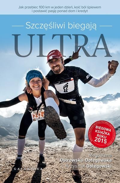 Szczęśliwi biegają ultra. Jak przebiec 100 km w jeden dzień, koić ból śpiewem i postawić pasję ponad dom i kredyt (1)